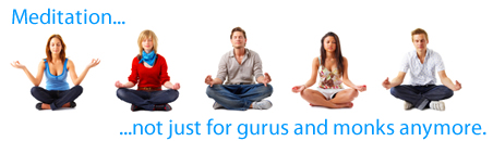 Meditation, It's not just for monks and gurus anymore. - Harmonic Thought - www.YourAttitudeWillMakeYou.com